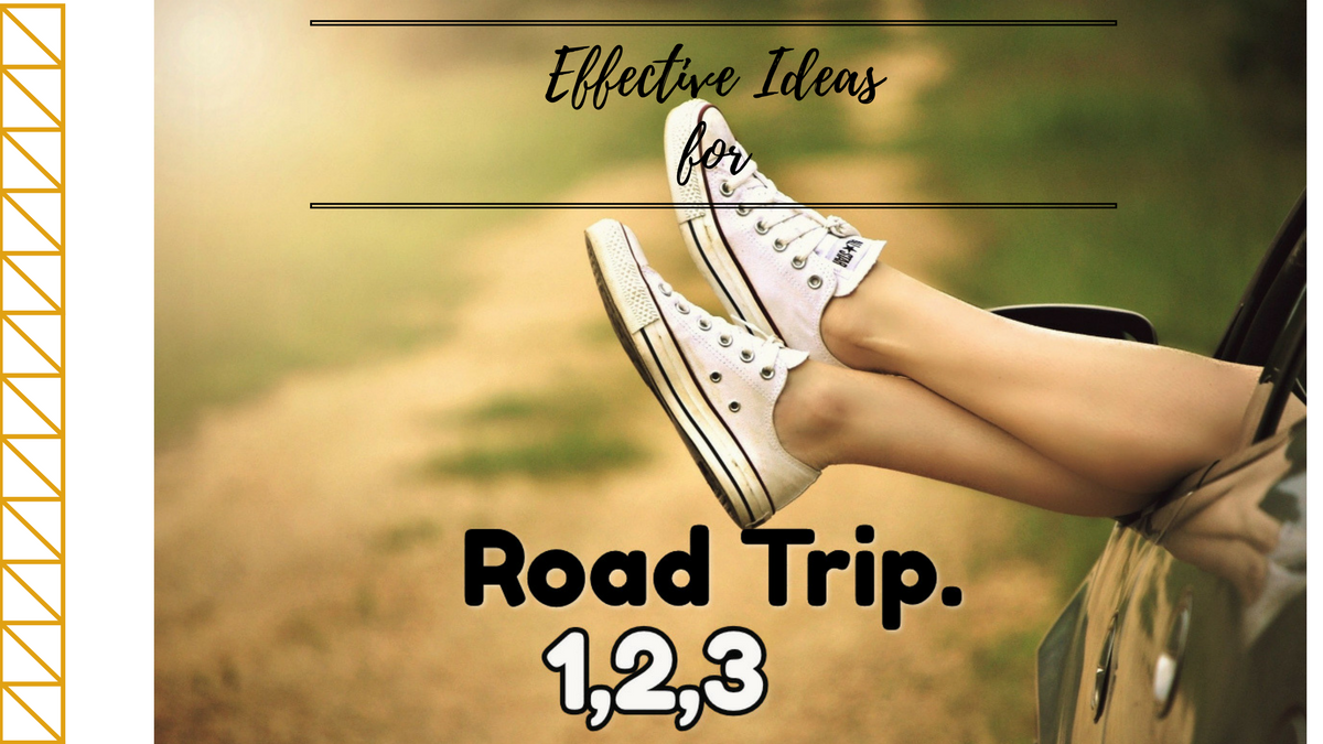 Effective Ideas for Road Trip 1, 2, 3